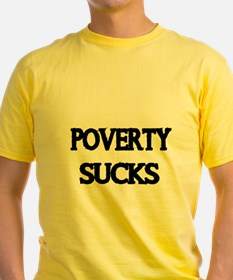 POVERTY SUCKS T-Shirt