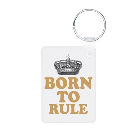 Born To Rule Keychains