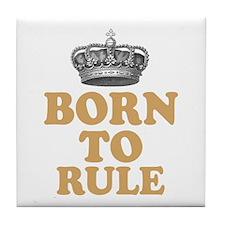 Born To Rule Tile Coaster