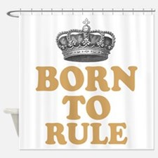 Born To Rule Shower Curtain