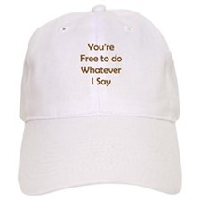 Do Whatever I Say Baseball Cap