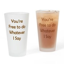 Do Whatever I Say Drinking Glass