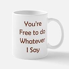 Do Whatever I Say Mug