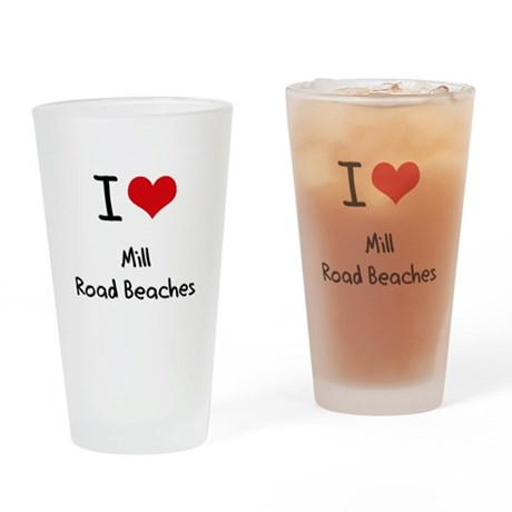 I Love MILL ROAD BEACHES Drinking Glass