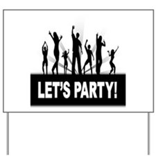 LETS PARTY Yard Sign