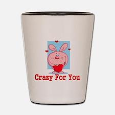 Crazy for you Shot Glass