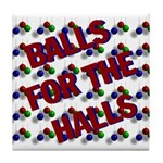 Balls For The Halls Tile Coaster