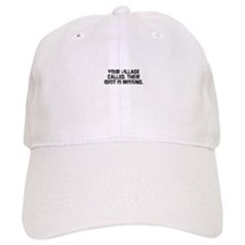 Your village called. Their id Baseball Cap