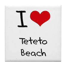 I Love TETETO BEACH Tile Coaster