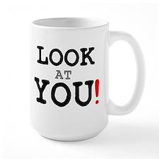 LOOK AT YOU! Mug