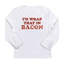 Id Wrap That In Bacon Long Sleeve T-Shirt