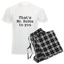 Thats Mr. Bubba to you. Pajamas