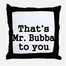 Thats Mr. Bubba to you. Throw Pillow