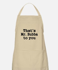 Thats Mr. Bubba to you. Apron