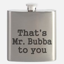 Thats Mr. Bubba to you. Flask