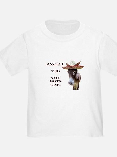 Ass Hat: You Gots One T-Shirt