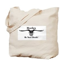 Heathen Be Your Deeds! Tote Bag