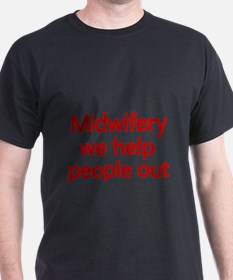 Midwifery, we help people out 2 T-Shirt