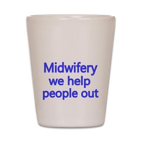 Midwifery, we help people out Shot Glass