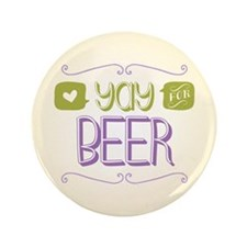 "Yay for Beer 3.5"" Button"