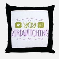 Yay for Birdwatching Throw Pillow