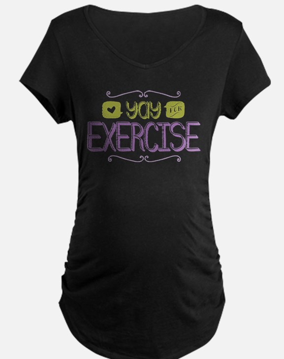 Yay for Exercise Maternity T-Shirt