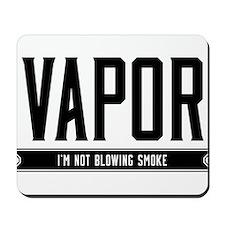 Vapor, I'm not blowing smoke Mousepad