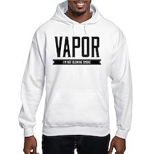Vapor, I'm not blowing smoke Hoodie Sweatshirt