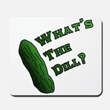 Whats the Dill? Mousepad