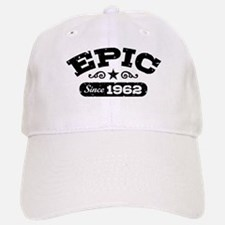 Epic Since 1962 Baseball Baseball Cap