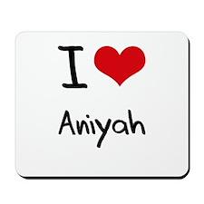 I Love Aniyah Mousepad