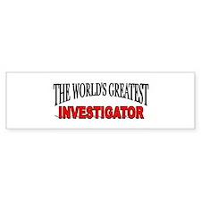 """""""The World's Greatest Investigator"""" Bumper Sticker"""