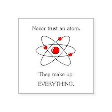 Atoms Make Up Everything Sticker