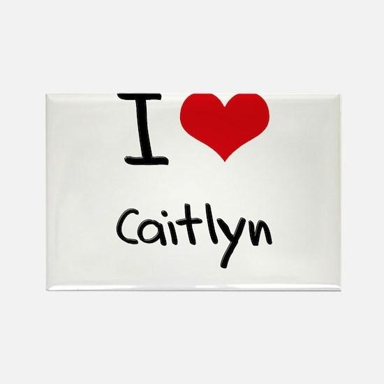 I Love Caitlyn Rectangle Magnet