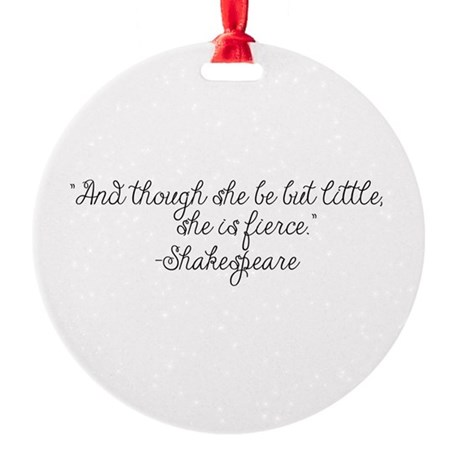 Though she be but little ~ Shakespeare Ornament