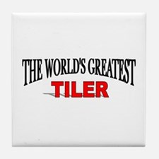 """""""The World's Greatest Tiler"""" Tile Coaster"""