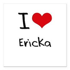 "I Love Ericka Square Car Magnet 3"" x 3"""