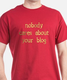 Nobody cares about your blog T-Shirt