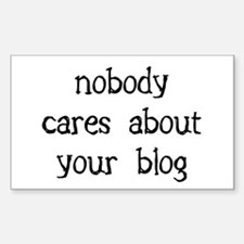 Nobody cares about your blog Rectangle Decal