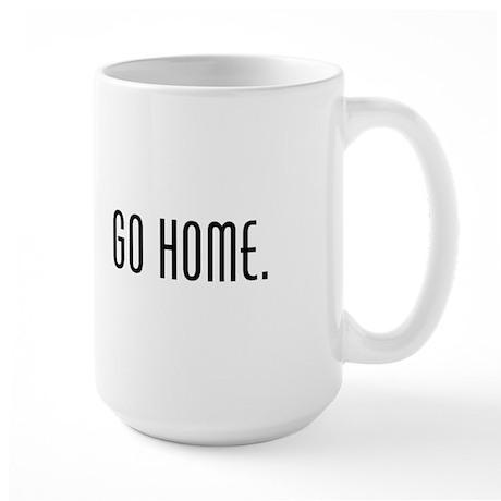 Workaholic - Go Home. Large Mug