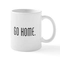 Workaholic - Go Home. Mug