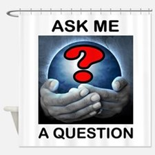 QUESTIONS? Shower Curtain