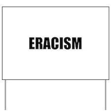 Eracism Yard Sign