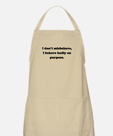 I Behave Badly On Purpose Apron