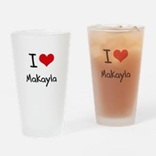 I Love Makayla Drinking Glass