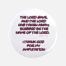 """The Lord Gives... Amputee Shirt 3.5"""" Button"""