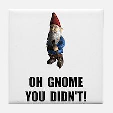 Gnome You Didnt Tile Coaster