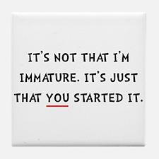 Immature Started It Tile Coaster
