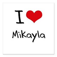 "I Love Mikayla Square Car Magnet 3"" x 3"""