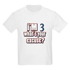 I'm 3 what's your excuse T-Shirt
